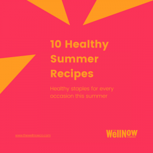 the wellnow co 10 healthy summer recipes square